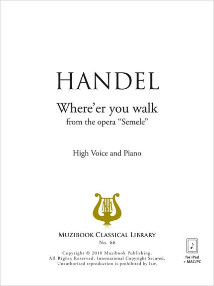 Where'er you walk - Georg Friedrich Handel - Muzibook Publishing
