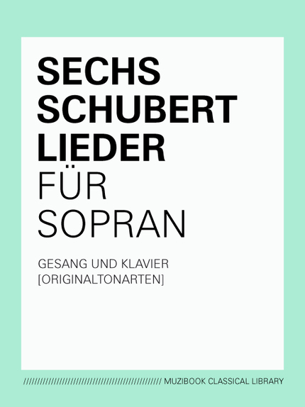 SIX SCHUBERT SONGS FOR SOPRANO - Franz Schubert - Muzibook Publishing