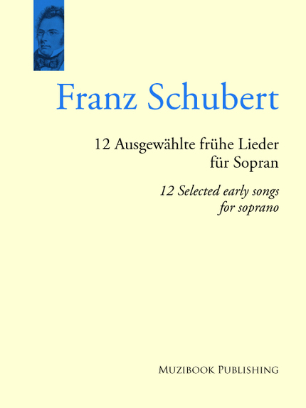 12 Selected Early Songs for Soprano - Franz Schubert - Muzibook Publishing